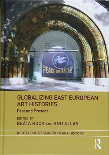 Globalizing East European Art Histories: Past and Present (Routledge Research in Art History) Beáta Hock