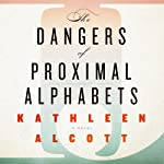 The Dangers of Proximal Alphabets | Kathleen Alcott