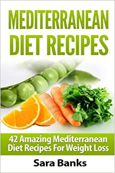 Mediterranean Diet Recipes: 42 Amazing Mediterranean Diet Recipes for Weight Loss: Volume 1