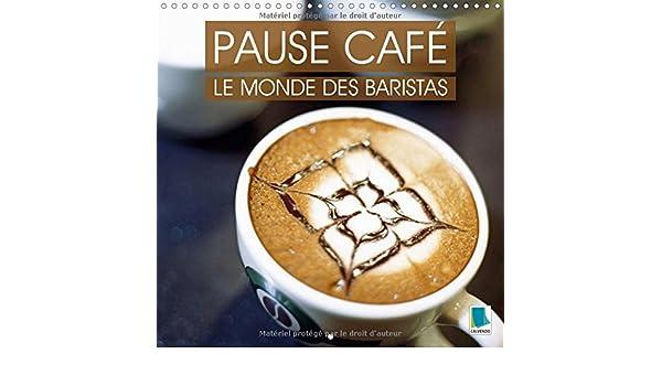Pause Cafe : Le Monde Des Baristas 2018: La Culture Du Cafe - Un Plaisir a Deguster Lentement Les Yeux Fermes (Calvendo Mode de Vie) (French Edition)
