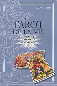 Le Tarot de la vie : Comment lire, interpréter et pratiquer par Madge Julien