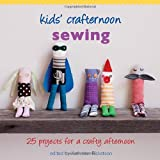 Kids' Crafternoon Sewing: 25 Projects for a Crafty Afternoon