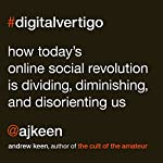 Digital Vertigo: How Today's Online Social Revolution Is Dividing, Diminishing, and Disorienting Us | Andrew Keen