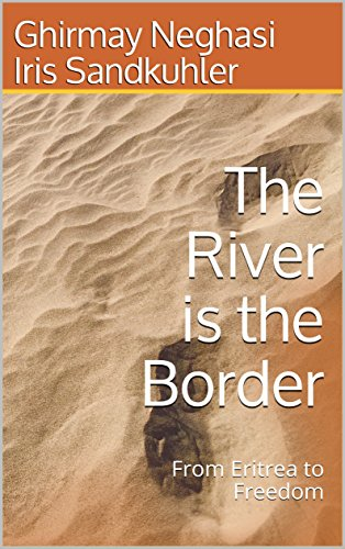 - The River is the Border: From Eritrea to Freedom