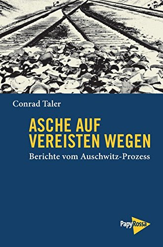 Asche auf vereisten Wegen: Berichte vom Auschwitz-Prozess (Neue Kleine Bibliothek)