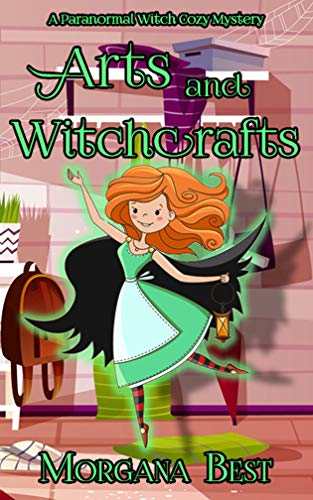 Arts and Witchcrafts: A Paranormal Witch Cozy Mystery (His Ghoul Friday Book 3) by [Best, Morgana]