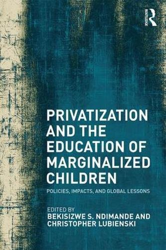 Privatization and the Education of Marginalized Children: Policies, Impacts and Global Lessons