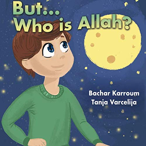 But...Who is Allah?: (Islamic books for kids) (The Story Of Mohammed The Prophet In English)