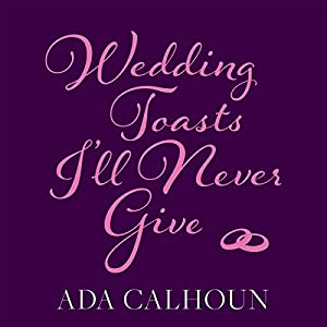Wedding Toasts I'll Never Give Audiobook