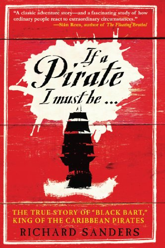 "If a Pirate I Must Be: The True Story of Black Bart, ""King of the Caribbean Pirates"""