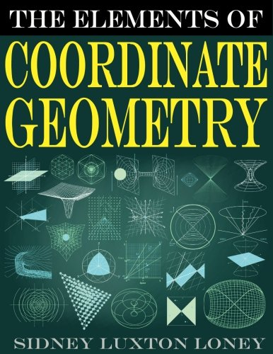 The Elements of Coordinate Geometry. SL Loney