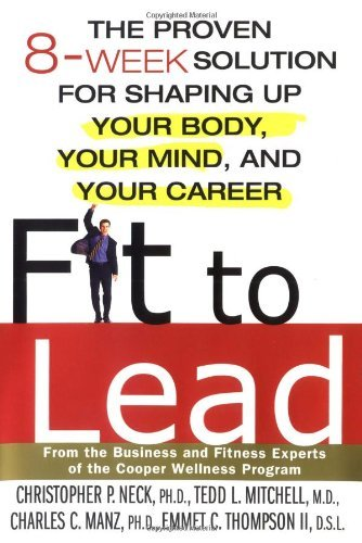 Download Fit to Lead: The Proven 8-Week Solution for Shaping Up Your Body, Your Mind, and Your Career [Hardcover] [2004] (Author) Christopher P. Neck, Charles C. Manz, T.L. Mitchell, Emmet C. Thompson PDF