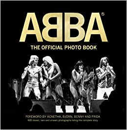 ABBA: The Official Photo Book: 600 Rare, Classic, and Unseen