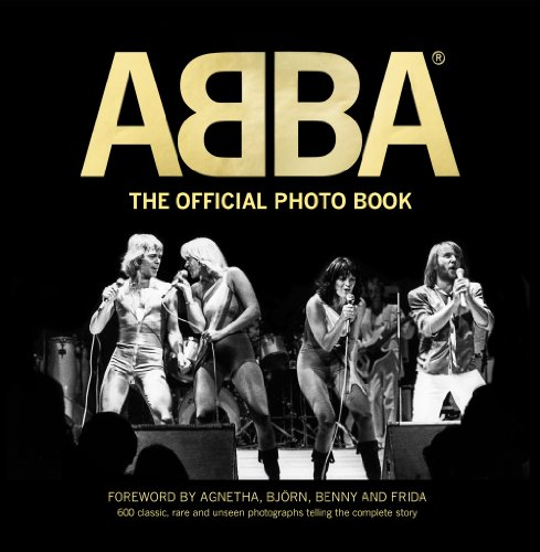- ABBA: The Official Photo Book: 600 Rare, Classic, and Unseen Photographs Telling the Complete Story