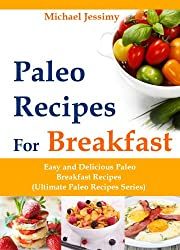Paleo Recipes For Breakfast: Easy and Delicious Paleo Breakfast Recipes (Ultimate Paleo Recipes Series) (English Edition)