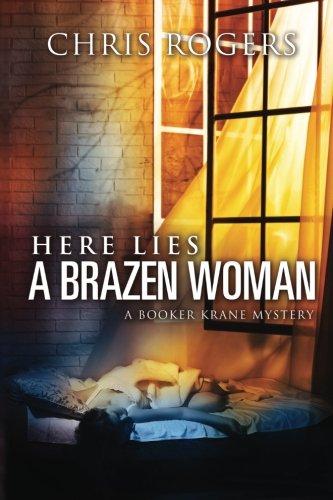 Read Online Here Lies a Brazen Woman: A Booker Krane Mystery (The Booker Krane Series) (Volume 2) pdf