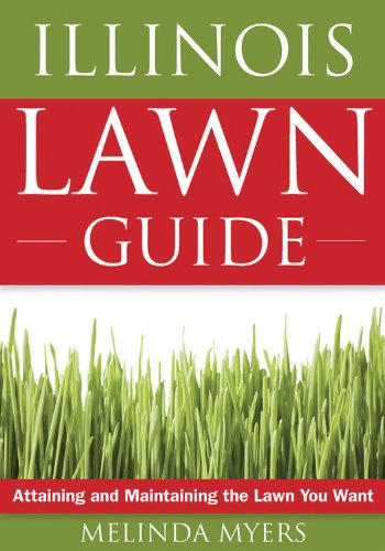 Illinois Lawn Guide - Illinois Lawn Guide: Attaining and Maintaining the Lawn You Want (Guide to Midwest and Southern Lawns)