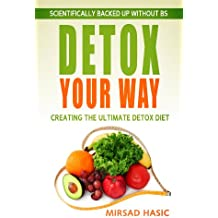 Detox Your Way: Creating the Ultimate Detox Diet On Your Terms