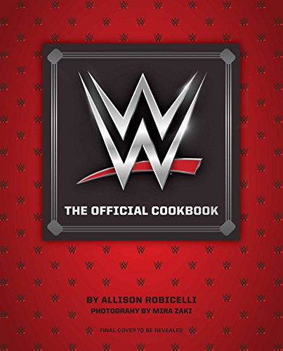 WWE: The Official Cookbook by Allison Robicelli