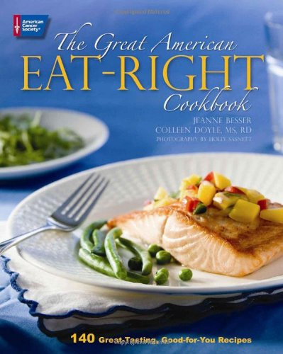 The Great American Eat-Right Cookbook: 140 Great-Tasting, Good-for-You Recipes by Jeanne Besser, Colleen Doyle
