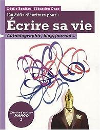 120 défis d'écriture pour écrire sa vie - Autobiographie, blog, journal... par Cécile Bonifas