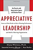 Appreciative Leadership: Focus on What Works to Drive Winning Performance and Build a Thriving Organization by Whitney, Diana, Trosten-Bloom, Amanda, Rader, Kae 1st edition (2010) Hardcover