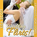 Wedding Flirts! 5 Romantic Short Stories: The Flirts! Short Stories Collections Audiobook by Lisa Scott Narrated by Tamara McDaniel