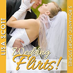 Wedding Flirts! 5 Romantic Short Stories Hörbuch