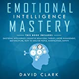 Emotional Intelligence Mastery: 7 Manuscripts: Emotional Intelligence, Cognitive Behavioral Therapy, Anger Management, Self-Discipline, How to Analyze People, Manipulation, Empath