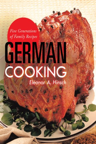 German Cooking: Five Generations of Family Recipes by Eleanor A. Hinsch
