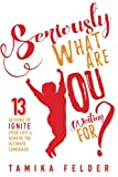 img - for Seriously, What Are You Waiting For?: 13 Actions to IGNITE Your Life & Achieve The Ultimate Comeback book / textbook / text book