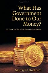 What Has Government Done to Our Money? and The Case for a 100 Percent Gold Dollar
