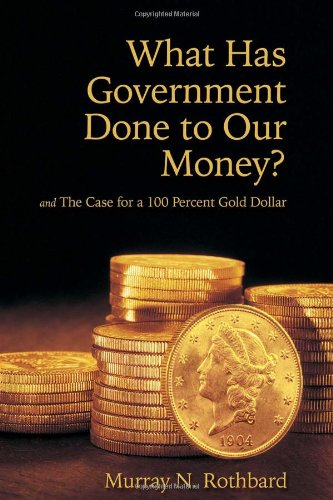 What Has Government Done To Our Money  And The Case For A 100 Percent Gold Dollar