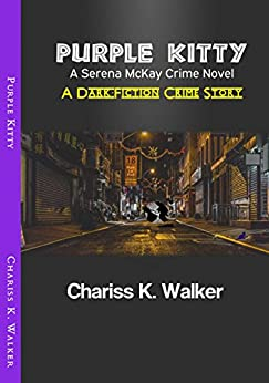 Purple Kitty: A Serena McKay Crime Novel (Serena McKay Crime Novels Book 1) by [Walker, Chariss K.]