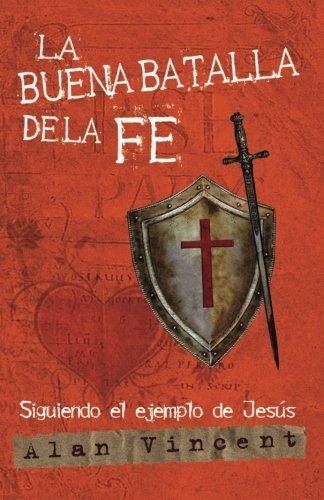 La Buena Batalla de la Fe: Siguiendo el ejemplo de Jesús (Spanish Edition)