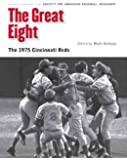 The Great Eight: The 1975 Cincinnati Reds (Memorable Teams in Baseball History)
