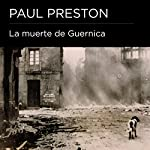 La muerte de Guernica [The Death of Guernica] | Paul Preston