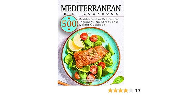 Mediterranean Diet Cookbook: 500 Mediterranean Recipes for Beginners. No-Stress Lose Weight Cookbook