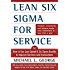 Lean Six Sigma for Service: How to Use Lean Speed and Six Sigma Quality to Improve Services and Transactions