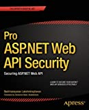 Pro ASP.NET Web API Security: Securing ASP.NET