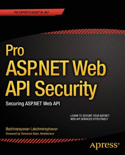 Pro ASP.NET Web API Security: Securing ASP.NET Web API (Expert's Voice in .NET) by Apress