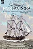 The Voyage of H.M.S. Pandora: in Pursuit of the Mutineers of the Bounty in the South Seas-1790-1791