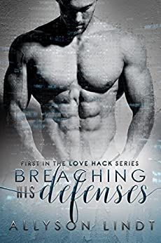 Breaching His Defenses: A #GeekLove Contemporary Romance (Love Hack Book 1) by [Lindt, Allyson]