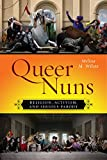 Queer Nuns: Religion, Activism, and Serious Parody (Sexual Cultures)