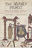 img - for The Manly Priest: Clerical Celibacy, Masculinity, and Reform in England and Normandy, 1066-1300 (The Middle Ages Series) book / textbook / text book