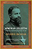 Armenian Golgotha: A Memoir of the Armenian