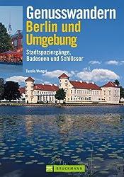 Genusswandern Berlin und Umgebung: Stadtspaziergänge,  Badeseen und Schlösser