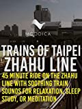 Trains of Taipei: Zhahu Line: 45 Minute Ride On The Zhahu Line With Soothing Train Sounds for Relaxation, Sleep, Study, or Meditation