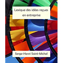 Lexique des idées reçues en entreprise: Contraintes oulipiennes librement inspirées de Flaubert (French Edition)