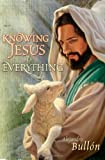 Knowing Jesus Is Everything, Alejandro Bullon, 0828023816